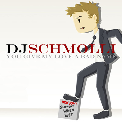 DJ Schmolli - You Give My Love A Bad Name 400