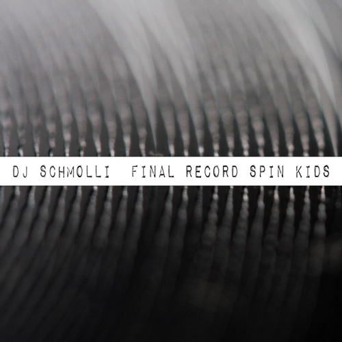 DJ Schmolli - Final Record Spin Kids (500)