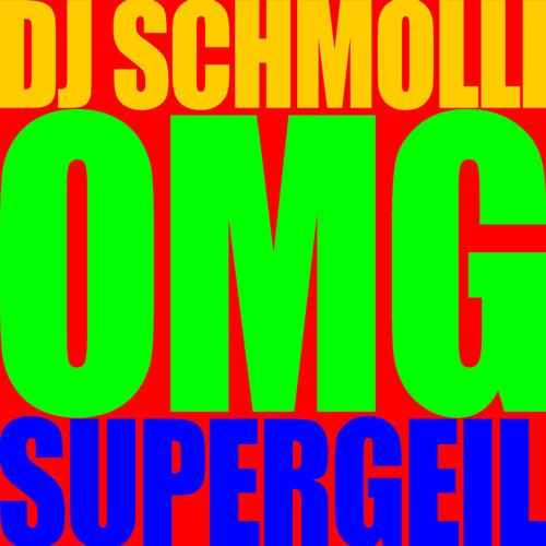DJ Schmolli - OMG Supergeil (500)