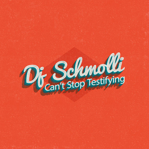 DJ Schmolli - Can't Stop Testifying (500)