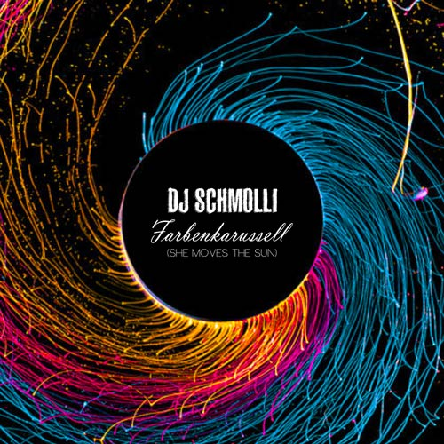 DJ Schmolli - Farbenkarussell (She Moves The Sun) (500)