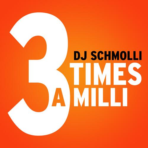 DJ Schmolli - 3 Times A Milli (500)