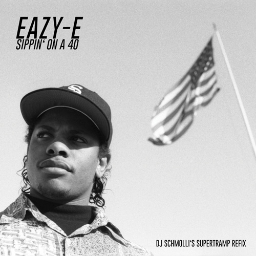 Eazy-E - Sippin' On A 40 (DJ Schmolli's Supertramp Refix) (500)