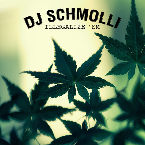 DJ Schmolli - Illegalize 'Em (500)